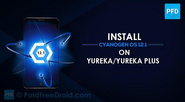 How to Install Cyanogen OS 12.1 (Android 5.1.1 Lollipop) Update on YU Yureka And Yureka Plus